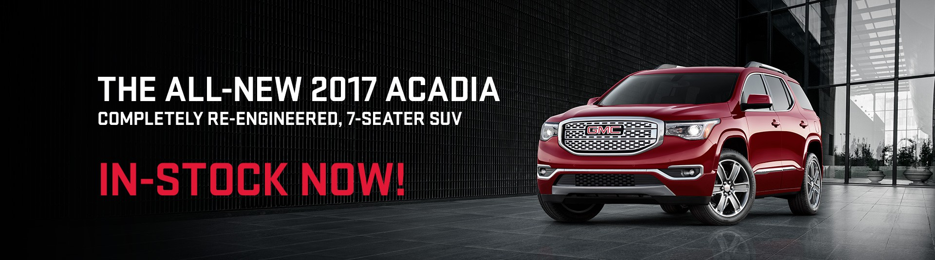 The all-new 2017 Acadia completely re-engineered, 7-seater SUV. In stock now!